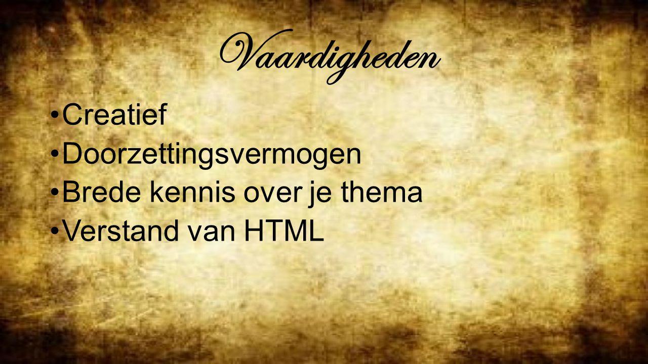 Vaardigheden Creatief Doorzettingsvermogen Brede kennis over je thema Verstand van HTML