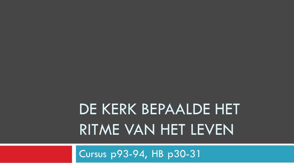 DE KERK BEPAALDE HET RITME VAN HET LEVEN Cursus p93-94, HB p30-31