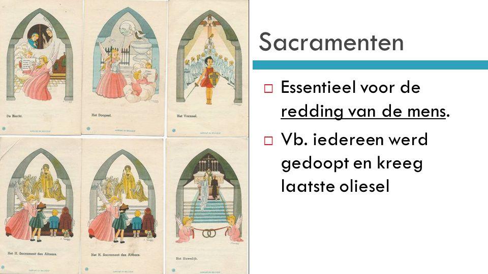 Sacramenten  Essentieel voor de redding van de mens.  Vb. iedereen werd gedoopt en kreeg laatste oliesel