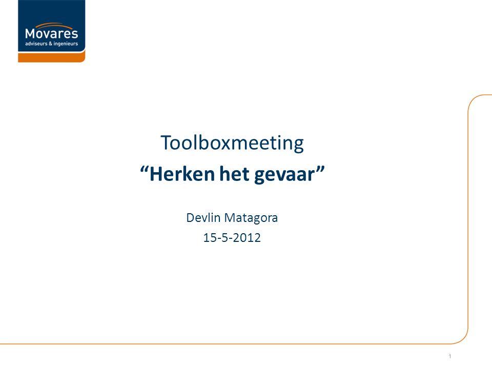 Toolboxmeeting Herken het gevaar Devlin Matagora 15-5-2012 1