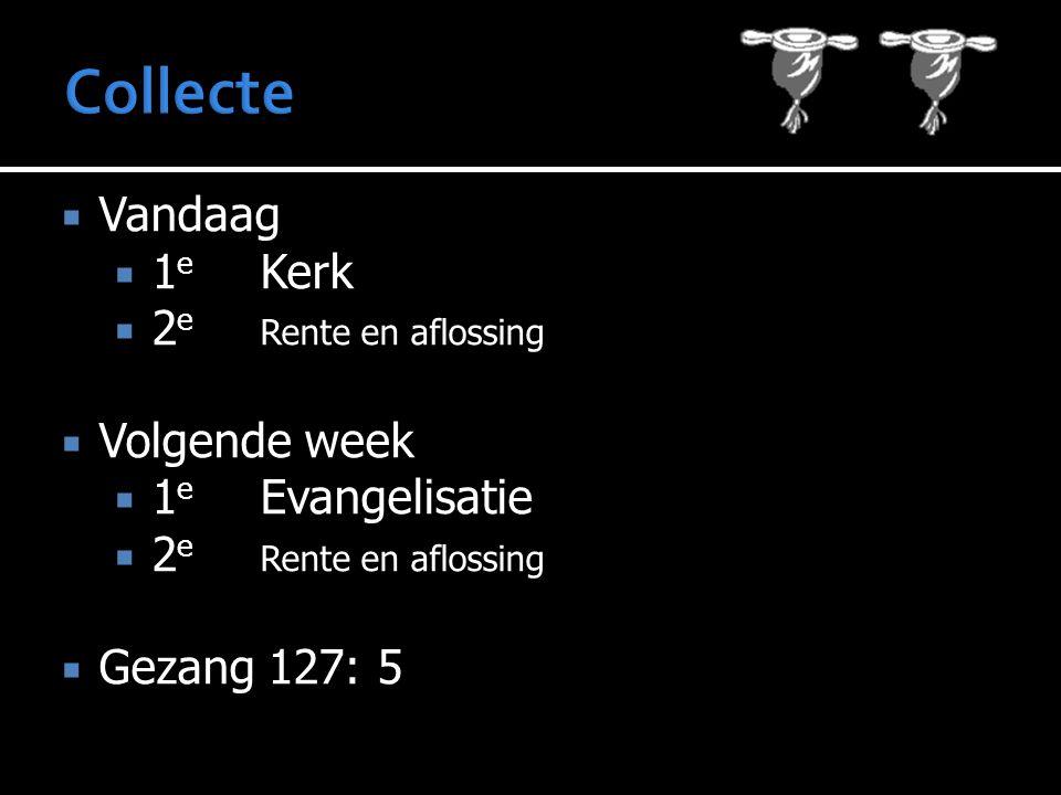  Vandaag  1 e Kerk  2 e Rente en aflossing  Volgende week  1 e Evangelisatie  2 e Rente en aflossing  Gezang 127: 5