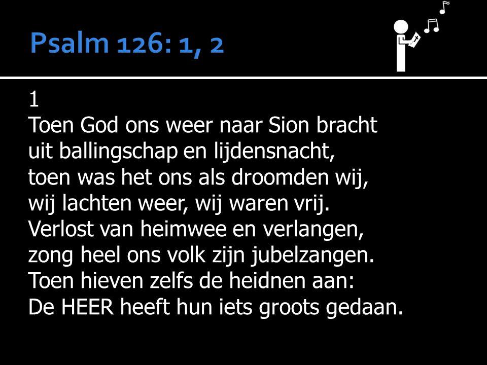 1 Toen God ons weer naar Sion bracht uit ballingschap en lijdensnacht, toen was het ons als droomden wij, wij lachten weer, wij waren vrij.