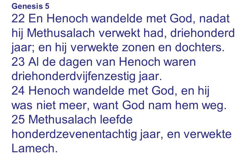 Genesis 5 22 En Henoch wandelde met God, nadat hij Methusalach verwekt had, driehonderd jaar; en hij verwekte zonen en dochters. 23 Al de dagen van He