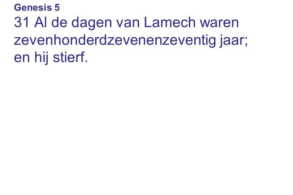 Genesis 5 31 Al de dagen van Lamech waren zevenhonderdzevenenzeventig jaar; en hij stierf.