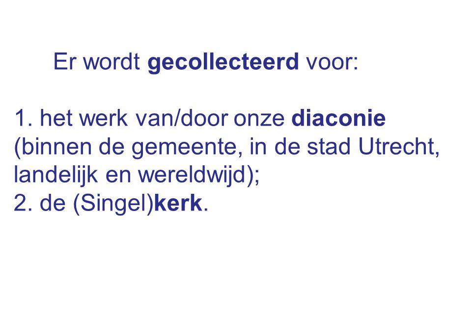 Er wordt gecollecteerd voor: 1. het werk van/door onze diaconie (binnen de gemeente, in de stad Utrecht, landelijk en wereldwijd); 2. de (Singel)kerk.