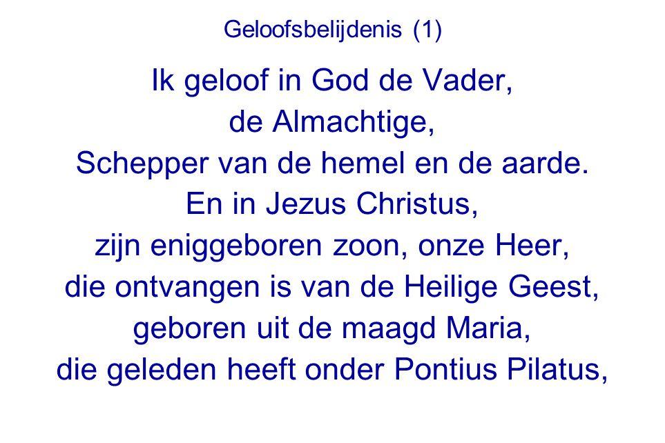 Geloofsbelijdenis (1) Ik geloof in God de Vader, de Almachtige, Schepper van de hemel en de aarde. En in Jezus Christus, zijn eniggeboren zoon, onze H