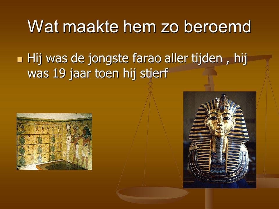 Wat maakte hem zo beroemd Hij was de jongste farao aller tijden, hij was 19 jaar toen hij stierf Hij was de jongste farao aller tijden, hij was 19 jaa
