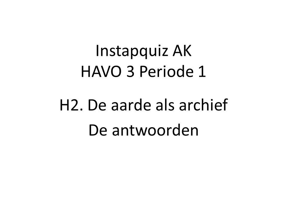 Instapquiz AK HAVO 3 Periode 1 H2. De aarde als archief De antwoorden