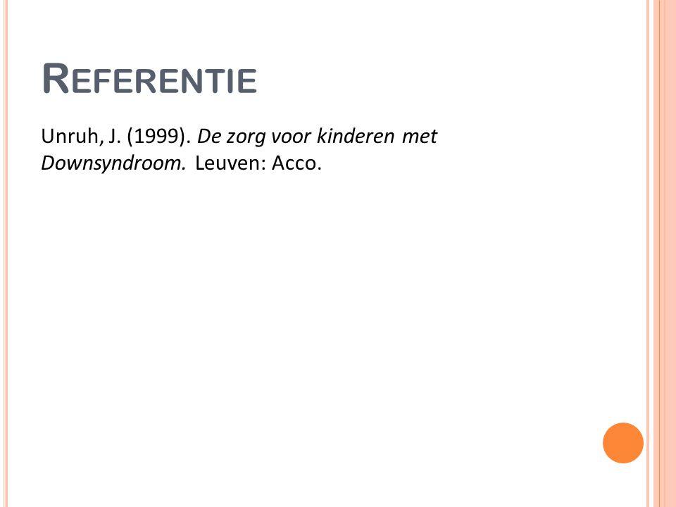 R EFERENTIE Unruh, J. (1999). De zorg voor kinderen met Downsyndroom. Leuven: Acco.