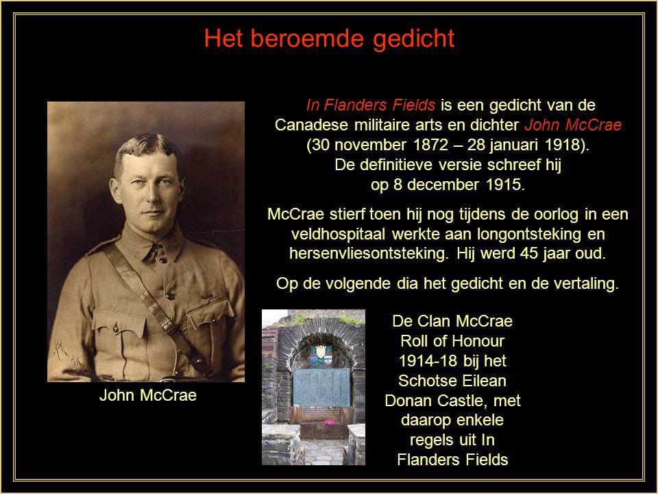 Het beroemde gedicht In Flanders Fields is een gedicht van de Canadese militaire arts en dichter John McCrae (30 november 1872 – 28 januari 1918).