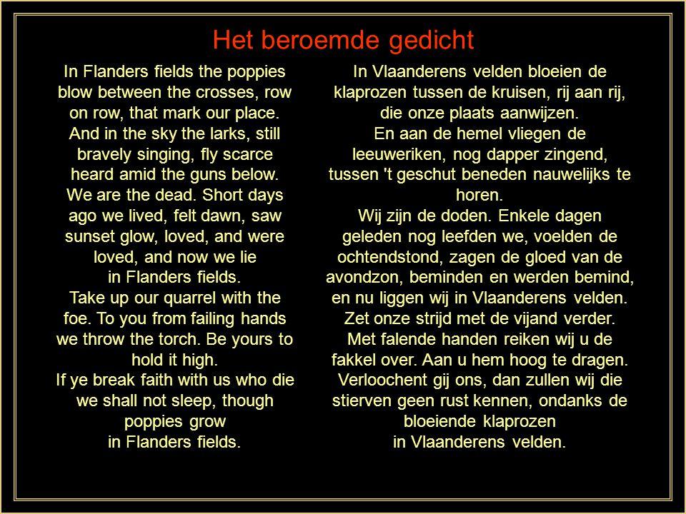 Het beroemde gedicht In Flanders Fields is een gedicht van de Canadese militaire arts en dichter John McCrae (30 november 1872 – 28 januari 1918). De
