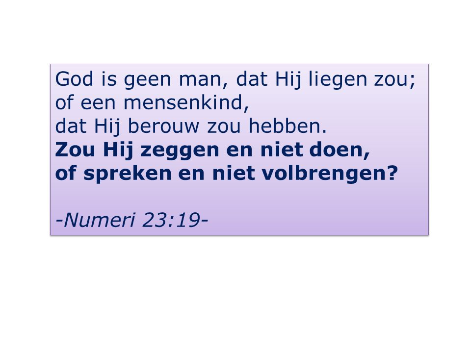 God is geen man, dat Hij liegen zou; of een mensenkind, dat Hij berouw zou hebben.