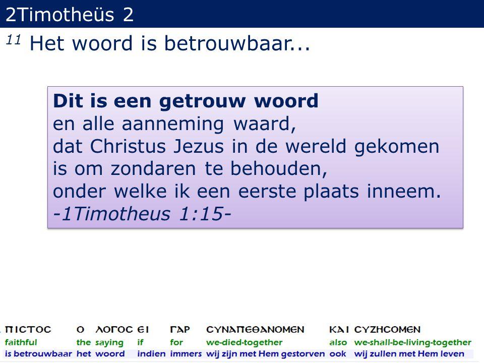 2Timotheüs 2 11 Het woord is betrouwbaar: immers, indien wij met Hem stierven, zullen wij ook met Hem leven;