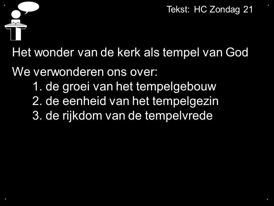.... Tekst: HC Zondag 21 Het wonder van de kerk als tempel van God We verwonderen ons over: 1.