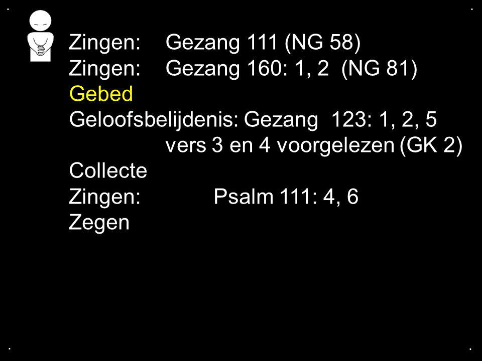 .... Zingen:Gezang 111 (NG 58) Zingen:Gezang 160: 1, 2 (NG 81) Gebed Geloofsbelijdenis: Gezang 123: 1, 2, 5 vers 3 en 4 voorgelezen (GK 2) Collecte Zi