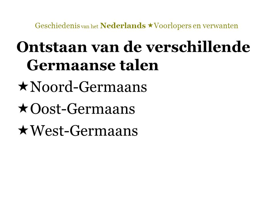 Geschiedenis van het Nederlands  Voorlopers en verwanten Ontstaan van de verschillende Germaanse talen  Noord-Germaans  Oost-Germaans  West-Germaa