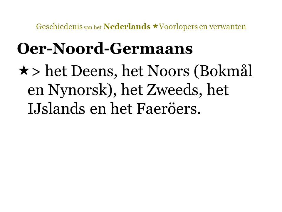 Geschiedenis van het Nederlands  Voorlopers en verwanten Oer-Noord-Germaans  > het Deens, het Noors (Bokmål en Nynorsk), het Zweeds, het IJslands en
