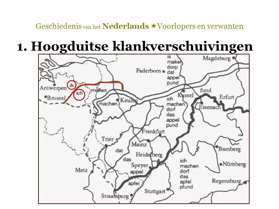 Geschiedenis van het Nederlands  Voorlopers en verwanten 1. Hoogduitse klankverschuivingen