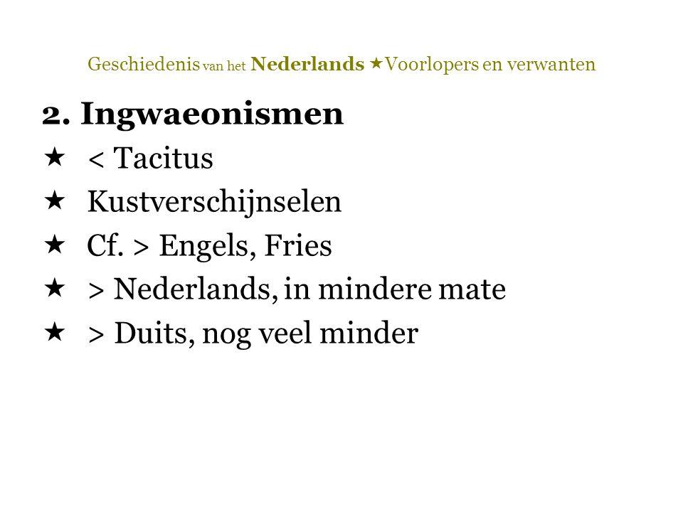 Geschiedenis van het Nederlands  Voorlopers en verwanten 2. Ingwaeonismen  < Tacitus  Kustverschijnselen  Cf. > Engels, Fries  > Nederlands, in m