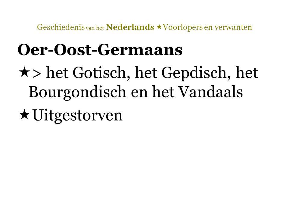 Geschiedenis van het Nederlands  Voorlopers en verwanten Oer-Oost-Germaans  > het Gotisch, het Gepdisch, het Bourgondisch en het Vandaals  Uitgesto