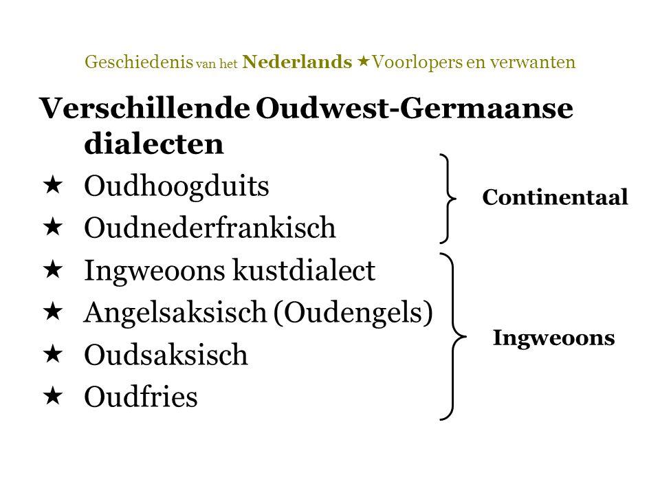 Geschiedenis van het Nederlands  Voorlopers en verwanten Verschillende Oudwest-Germaanse dialecten  Oudhoogduits  Oudnederfrankisch  Ingweoons kus