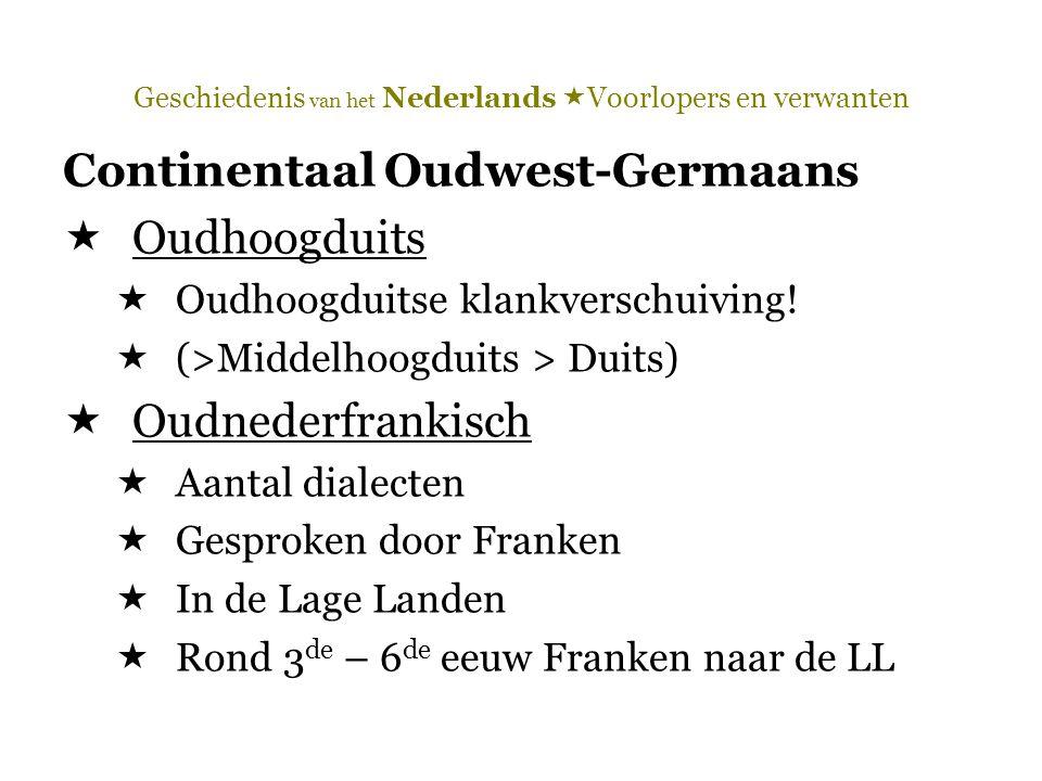 Geschiedenis van het Nederlands  Voorlopers en verwanten Continentaal Oudwest-Germaans  Oudhoogduits  Oudhoogduitse klankverschuiving!  (>Middelho