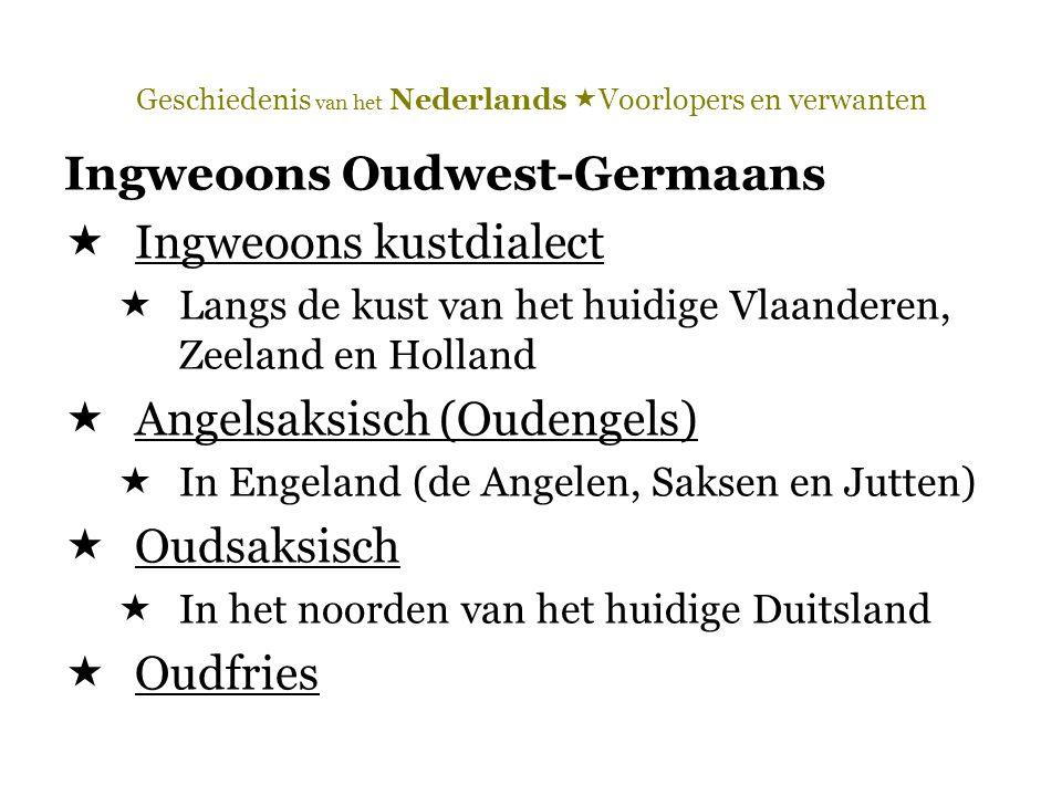 Geschiedenis van het Nederlands  Voorlopers en verwanten Ingweoons Oudwest-Germaans  Ingweoons kustdialect  Langs de kust van het huidige Vlaandere