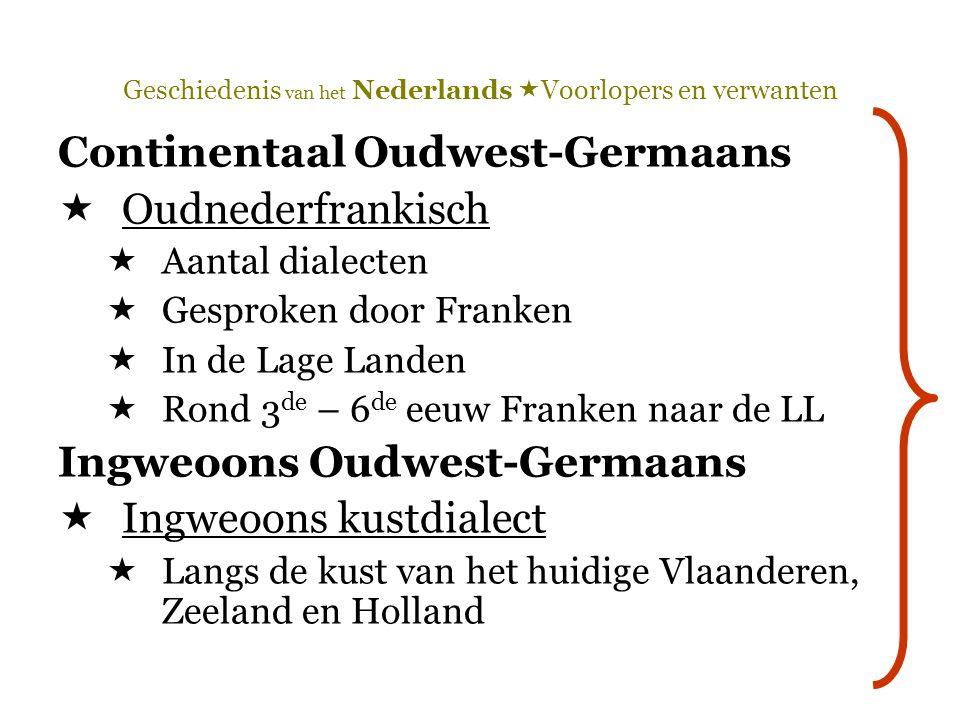Geschiedenis van het Nederlands  Voorlopers en verwanten Continentaal Oudwest-Germaans  Oudnederfrankisch  Aantal dialecten  Gesproken door Franke