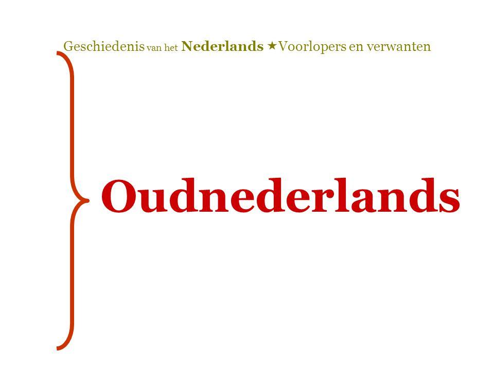 Geschiedenis van het Nederlands  Voorlopers en verwanten Oudnederlands