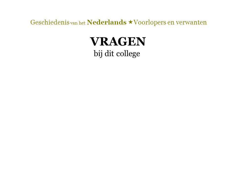 Geschiedenis van het Nederlands  Voorlopers en verwanten VRAGEN bij dit college