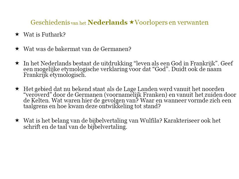 Geschiedenis van het Nederlands  Voorlopers en verwanten  Wat is Futhark?  Wat was de bakermat van de Germanen?  In het Nederlands bestaat de uitd
