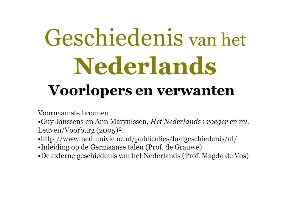 Geschiedenis van het Nederlands Voorlopers en verwanten Voornaamste bronnen: Guy Janssens en Ann Marynissen, Het Nederlands vroeger en nu. Leuven/Voor