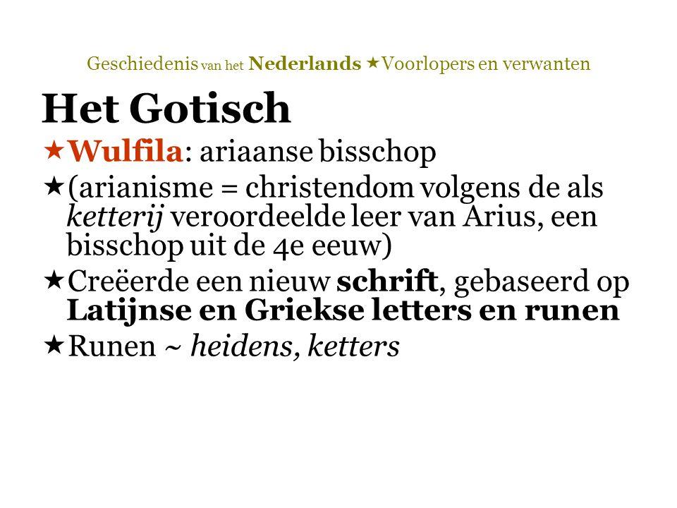 Geschiedenis van het Nederlands  Voorlopers en verwanten Het Gotisch  Wulfila: ariaanse bisschop  (arianisme = christendom volgens de als ketterij