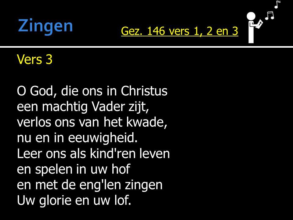 Vers 3 O God, die ons in Christus een machtig Vader zijt, verlos ons van het kwade, nu en in eeuwigheid.