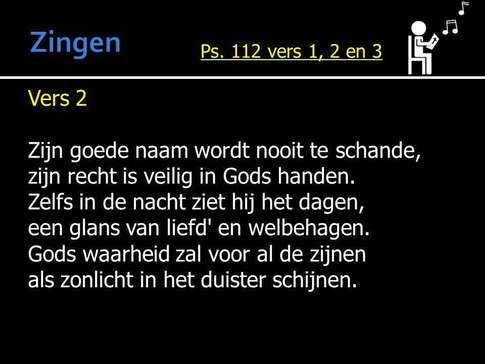 Vers 2 Zijn goede naam wordt nooit te schande, zijn recht is veilig in Gods handen.