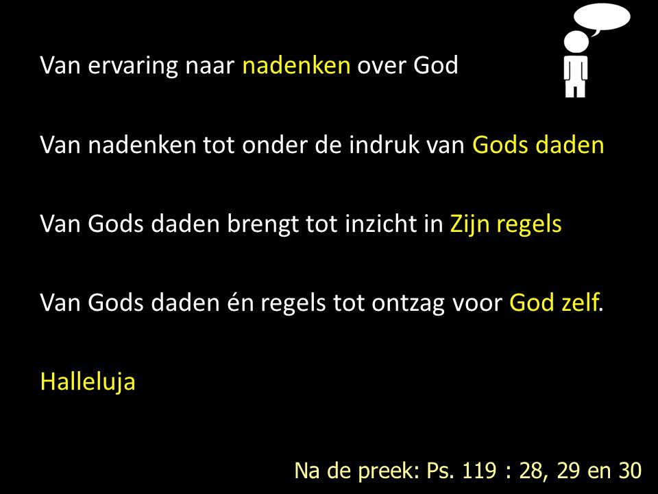 Van ervaring naar nadenken over God Van nadenken tot onder de indruk van Gods daden Van Gods daden brengt tot inzicht in Zijn regels Van Gods daden én regels tot ontzag voor God zelf.