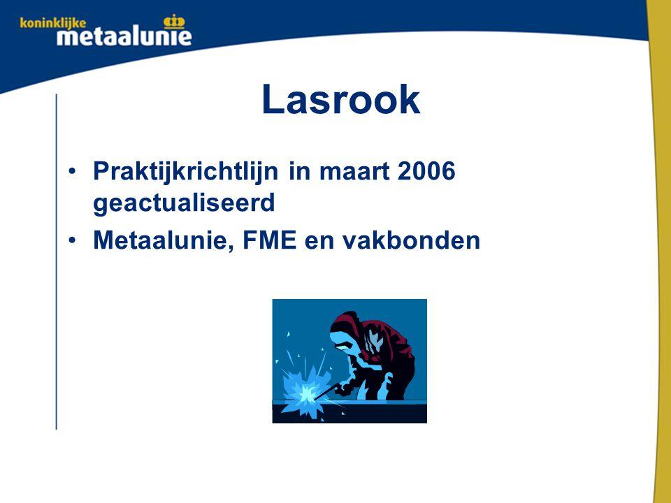 Lasrook Praktijkrichtlijn in maart 2006 geactualiseerd Metaalunie, FME en vakbonden