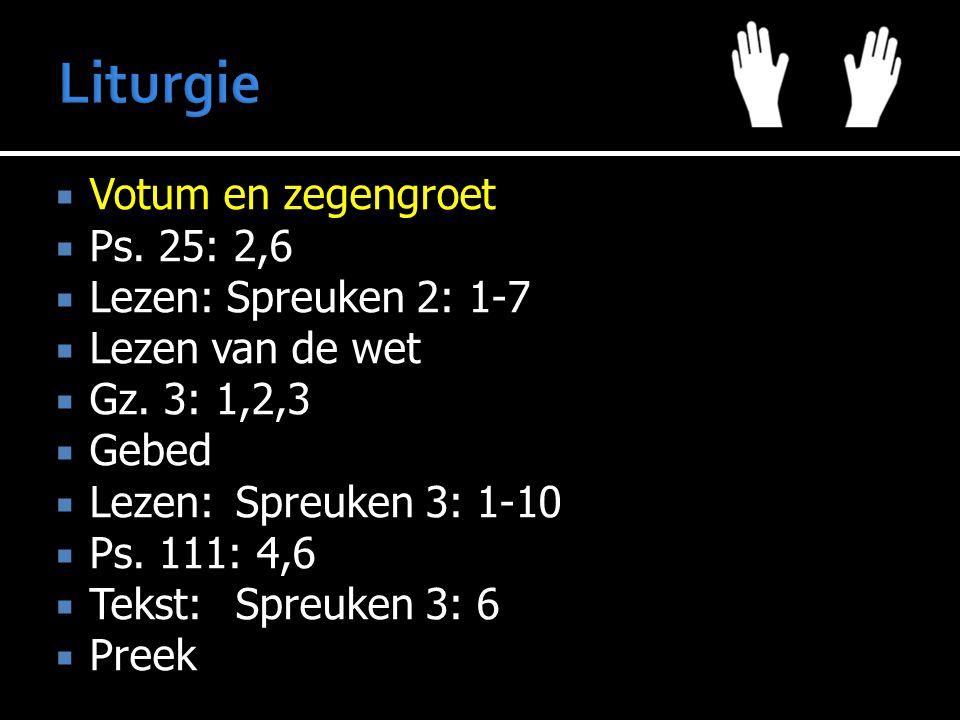  Votum en zegengroet  Ps. 25: 2,6  Lezen: Spreuken 2: 1-7  Lezen van de wet  Gz. 3: 1,2,3  Gebed  Lezen:Spreuken 3: 1-10  Ps. 111: 4,6  Tekst