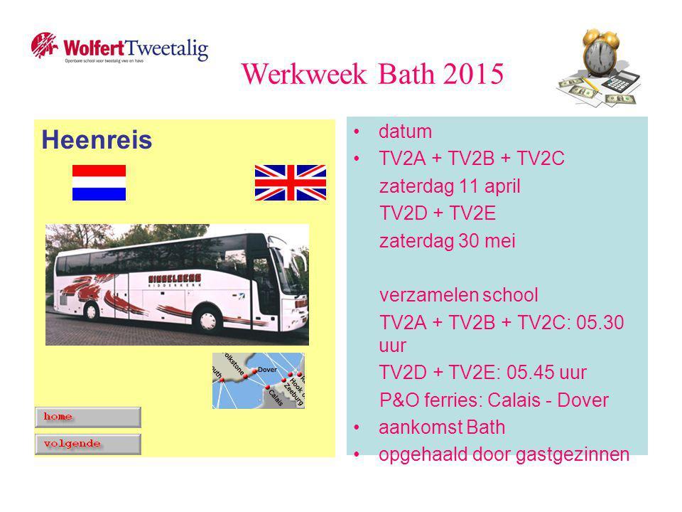 Heenreis datum TV2A + TV2B + TV2C zaterdag 11 april TV2D + TV2E zaterdag 30 mei verzamelen school TV2A + TV2B + TV2C: 05.30 uur TV2D + TV2E: 05.45 uur P&O ferries: Calais - Dover aankomst Bath opgehaald door gastgezinnen Werkweek Bath 2015