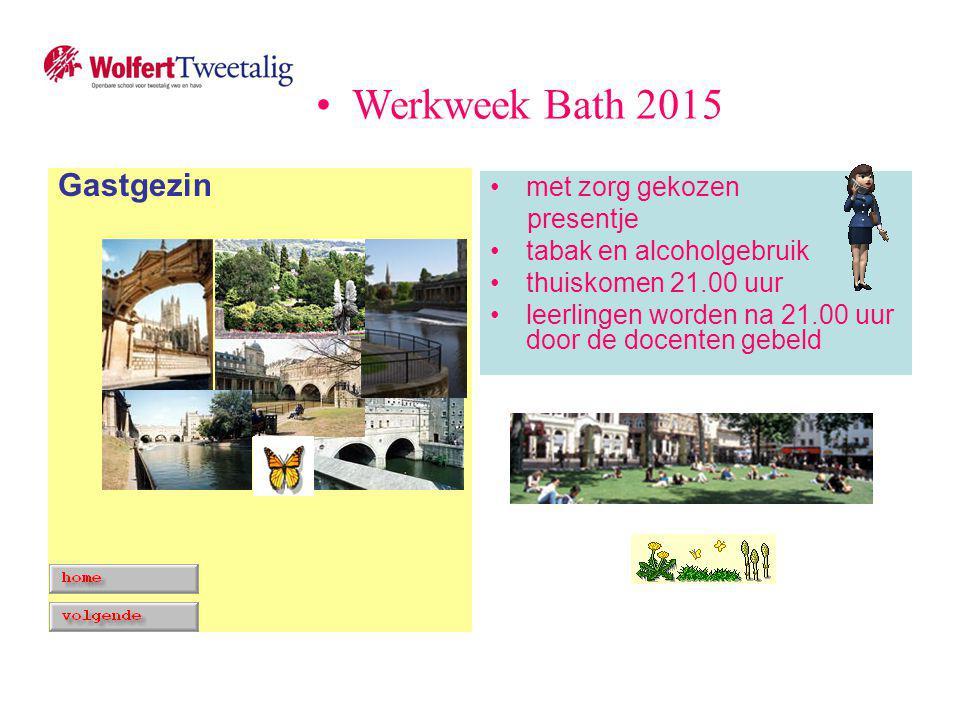 met zorg gekozen presentje tabak en alcoholgebruik thuiskomen 21.00 uur leerlingen worden na 21.00 uur door de docenten gebeld Gastgezin Werkweek Bath 2015