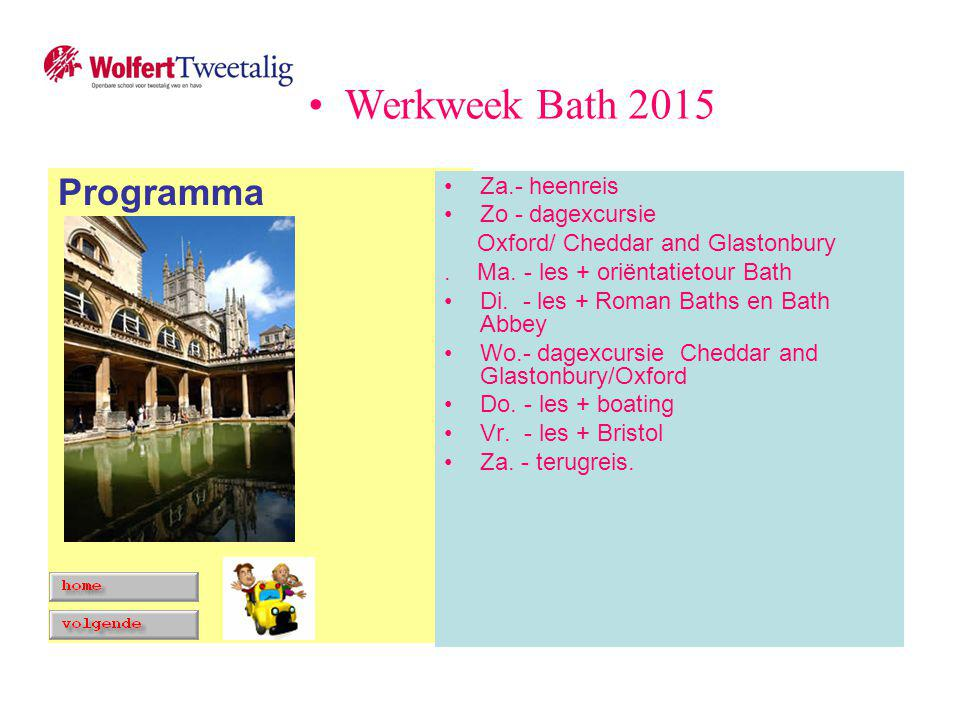 Terugreis Datum: TV2A + TV2B + TV2C: 18 april Datum: TV2D + TV2E: 6 juni Vertrek Dover (P&O) 12.55 uur Aankomst Rotterdam 19.30 uur Thuiskomen Werkweek Bath 2015