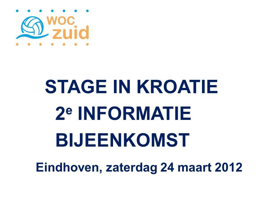 STAGE IN KROATIE 2 e INFORMATIE BIJEENKOMST Eindhoven, zaterdag 24 maart 2012
