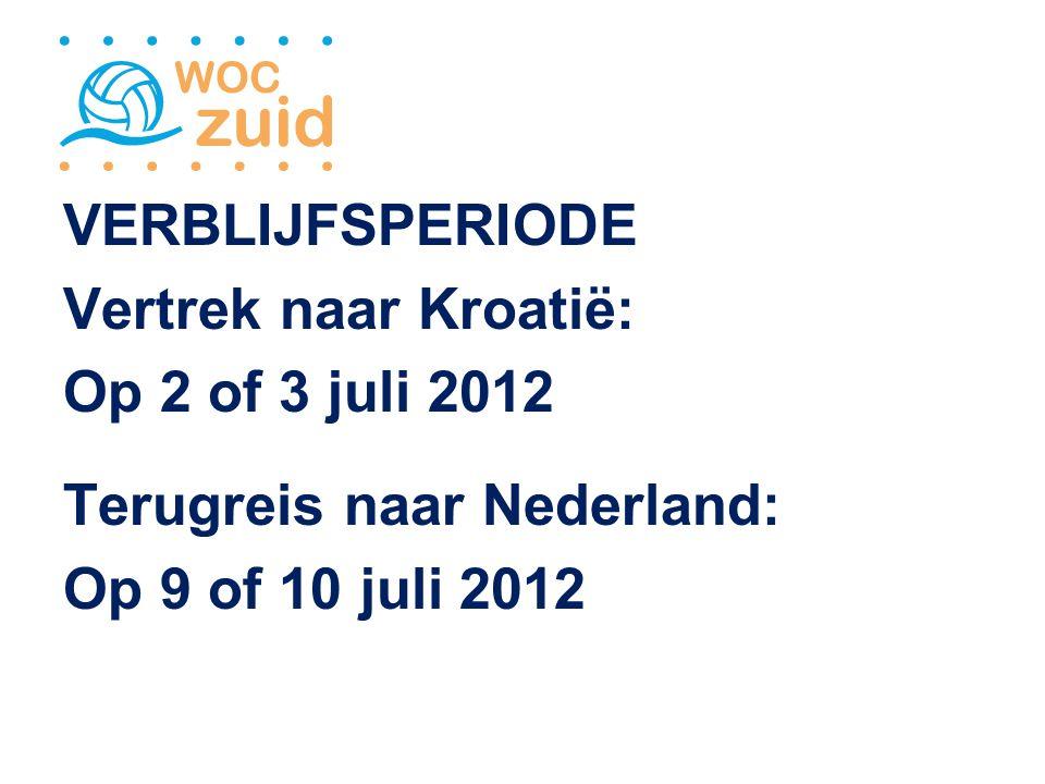VERBLIJFSPERIODE Vertrek naar Kroatië: Op 2 of 3 juli 2012 Terugreis naar Nederland: Op 9 of 10 juli 2012