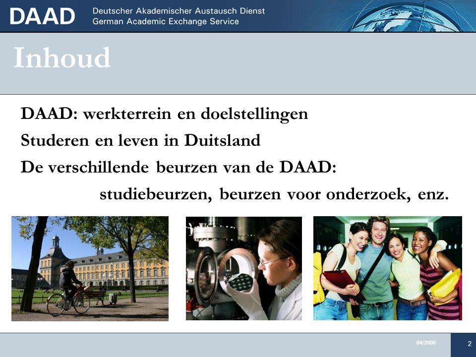 04/2006 2 Inhoud DAAD: werkterrein en doelstellingen Studeren en leven in Duitsland De verschillende beurzen van de DAAD: studiebeurzen, beurzen voor onderzoek, enz.
