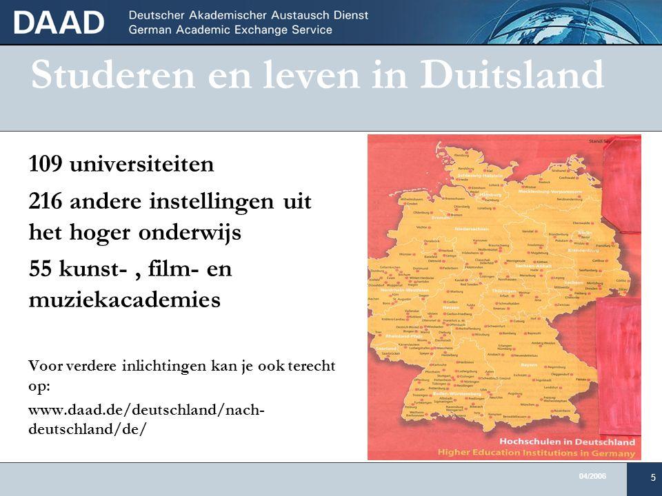 04/2006 5 Studeren en leven in Duitsland 109 universiteiten 216 andere instellingen uit het hoger onderwijs 55 kunst-, film- en muziekacademies Voor verdere inlichtingen kan je ook terecht op: www.daad.de/deutschland/nach- deutschland/de/