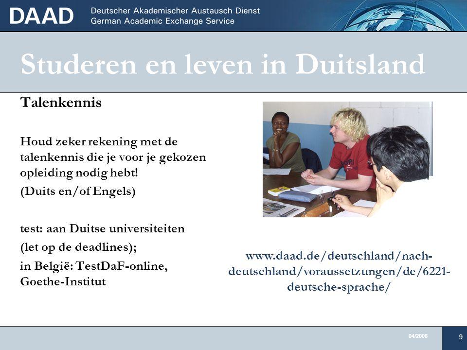 04/2006 9 Studeren en leven in Duitsland Talenkennis Houd zeker rekening met de talenkennis die je voor je gekozen opleiding nodig hebt.