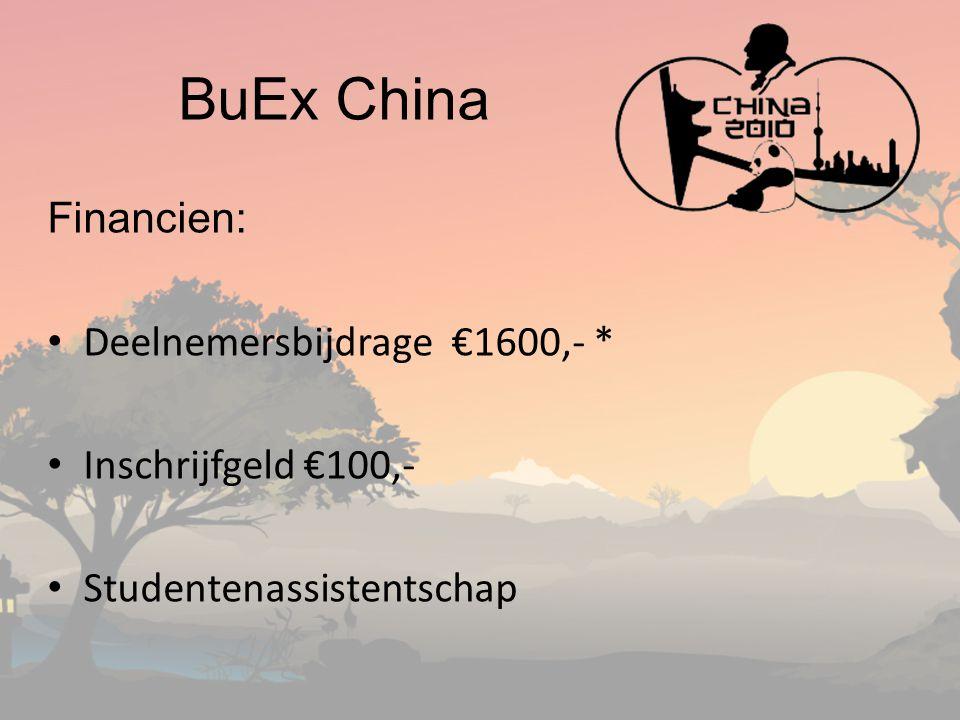 BuEx China Financien: Deelnemersbijdrage €1600,- * Inschrijfgeld €100,- Studentenassistentschap