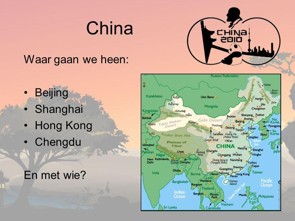 Waar gaan we heen: Beijing Shanghai Hong Kong Chengdu En met wie? China
