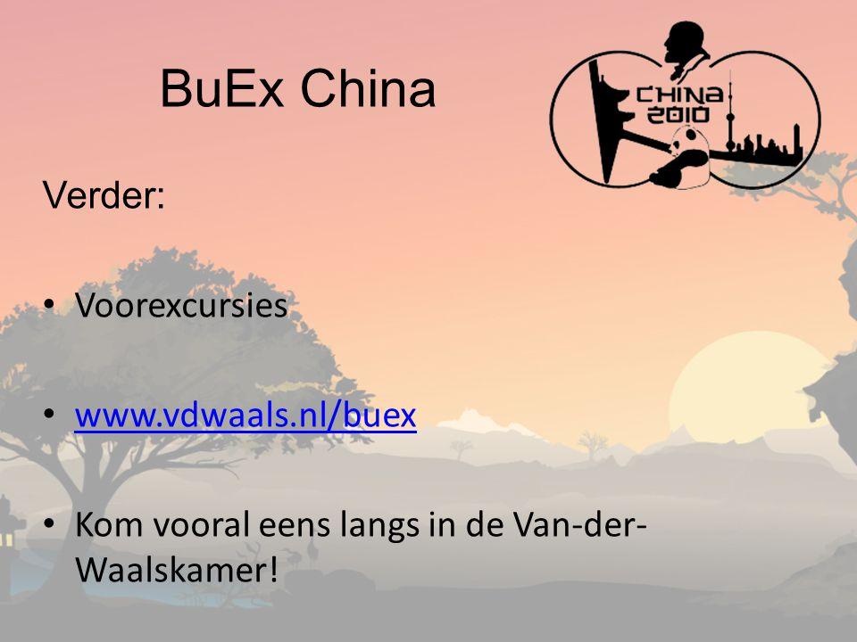 BuEx China Verder: Voorexcursies www.vdwaals.nl/buex Kom vooral eens langs in de Van-der- Waalskamer!