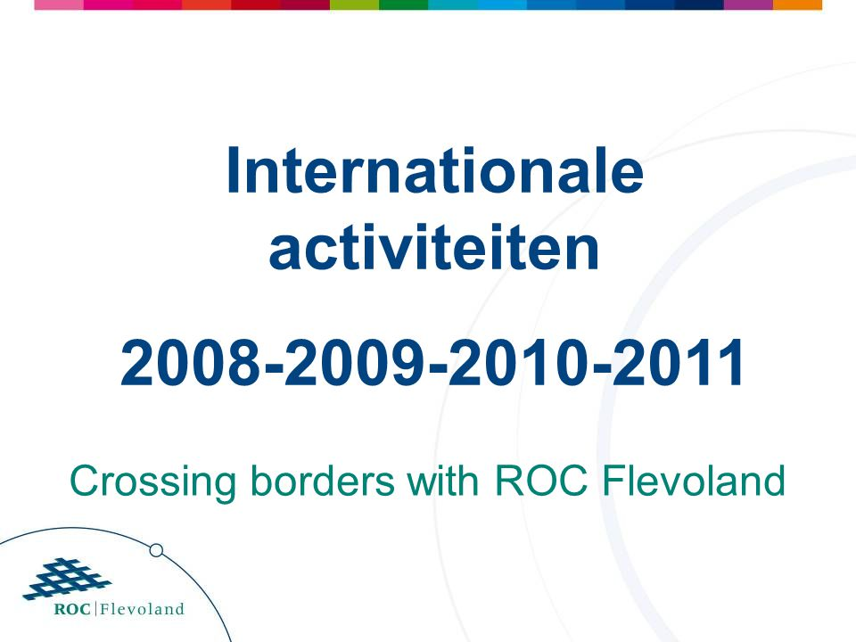 Internationale activiteiten 2008-2009-2010-2011 Crossing borders with ROC Flevoland